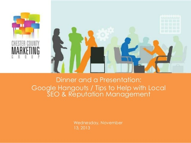 Dinner and a Presentation: Google Hangouts / Tips to Help with Local SEO & Reputation Management  Wednesday, November 13, ...