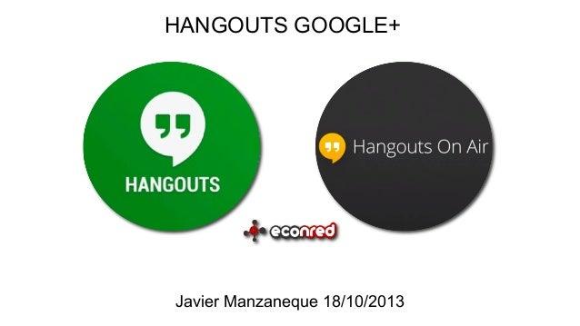 HANGOUTS GOOGLE+  Javier Manzaneque 18/10/2013