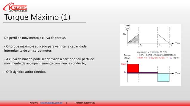 Torque Máximo (1) Kalatec   www.kalatec.com.br   /kalatecautomocao Do perfil de movimento a curva de torque. - O torque má...