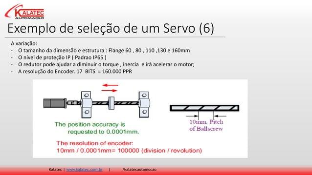 Exemplo de seleção de um Servo (6) Kalatec   www.kalatec.com.br   /kalatecautomocao A variação: - O tamanho da dimensão e ...