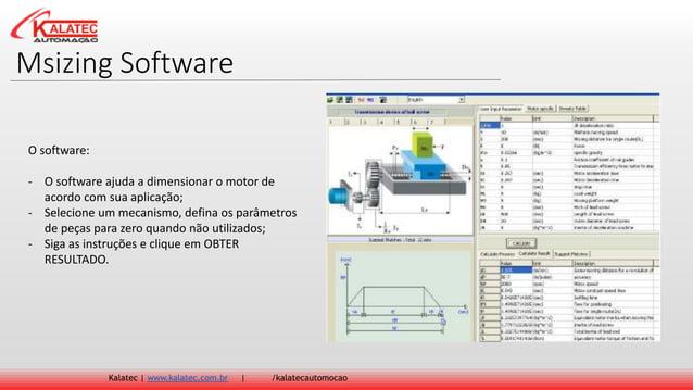 Msizing Software Kalatec   www.kalatec.com.br   /kalatecautomocao O software: - O software ajuda a dimensionar o motor de ...