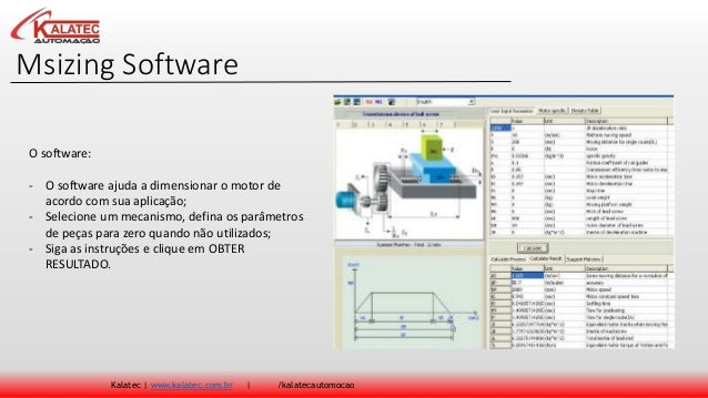 Msizing Software Kalatec | www.kalatec.com.br | /kalatecautomocao O software: - O software ajuda a dimensionar o motor de ...