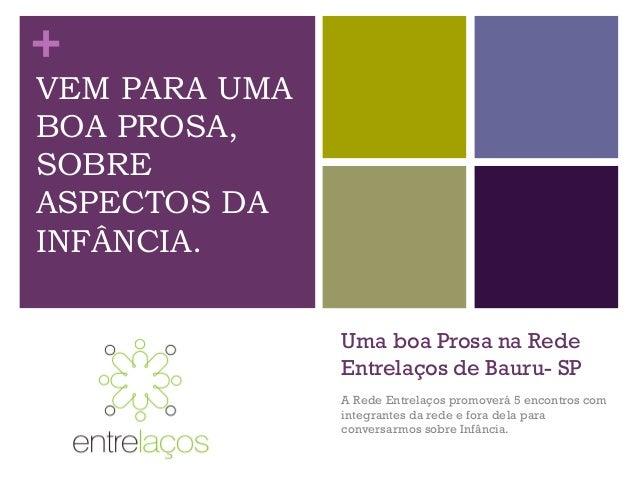 + Uma boa Prosa na Rede Entrelaços de Bauru- SP A Rede Entrelaços promoverá 5 encontros com integrantes da rede e fora del...