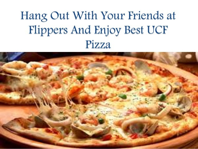 Hang Out With Your Friends At Flippers And Enjoy Best Ucf Pizza