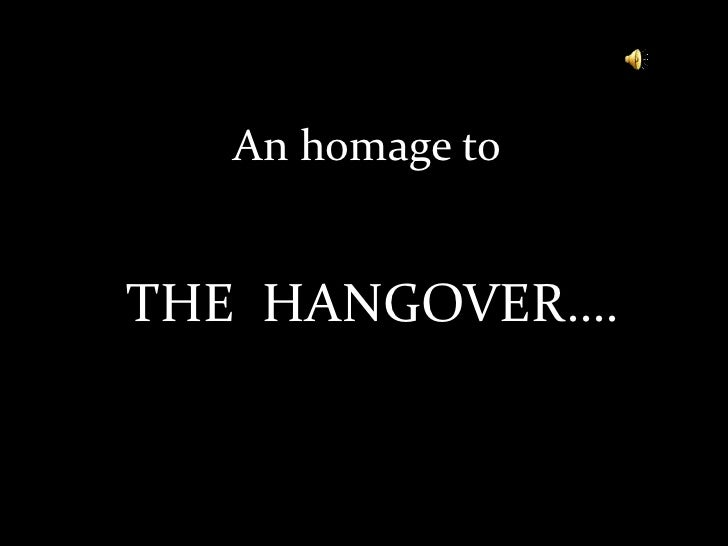 An homage to <br />THE  HANGOVER….<br />