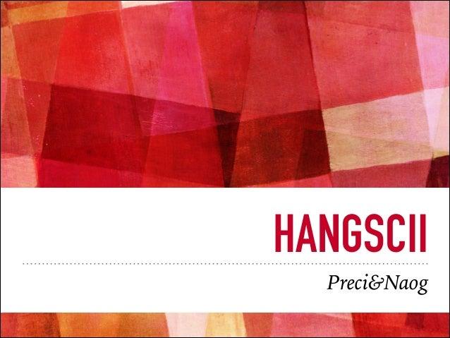 HANGSCII Preci&Naog