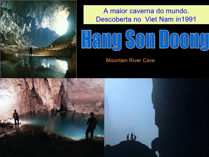 A maior caverna do mundo.Descoberta no Viet Nam in1991  Mountain River Cave