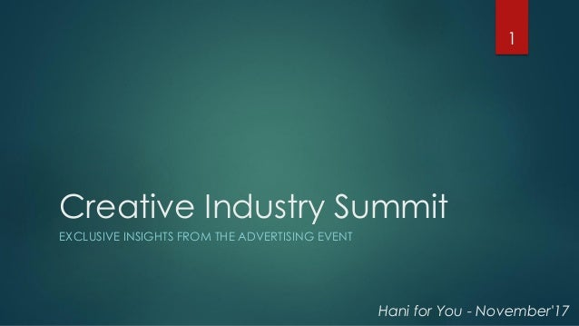 Creative Industry Summit EXCLUSIVE INSIGHTS FROM THE ADVERTISING EVENT 1 Hani for You - November'17