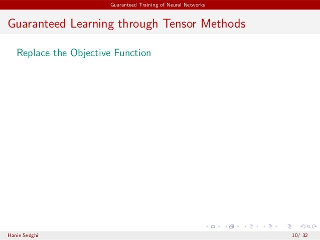 Guaranteed Training of Neural Networks Guaranteed Learning through Tensor Methods Replace the Objective Function Hanie Sed...