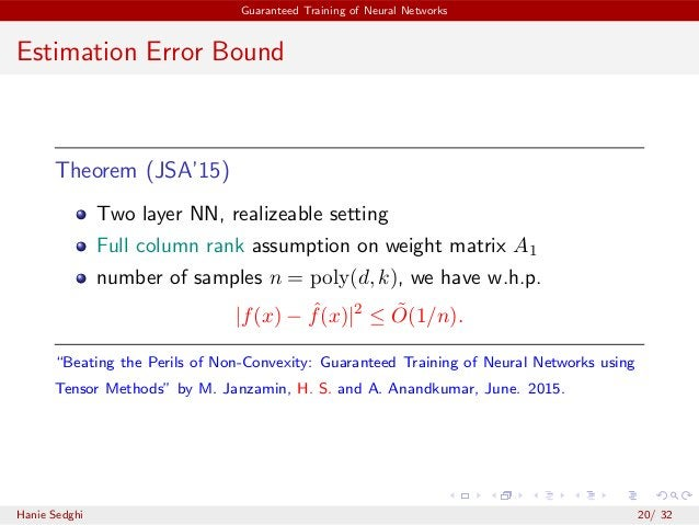 Guaranteed Training of Neural Networks Estimation Error Bound Theorem (JSA'15) Two layer NN, realizeable setting Full colu...