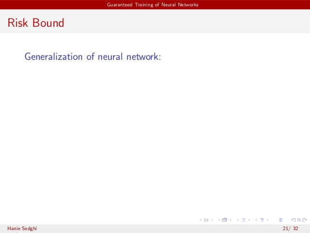 Guaranteed Training of Neural Networks Risk Bound Generalization of neural network: Hanie Sedghi 21/ 32