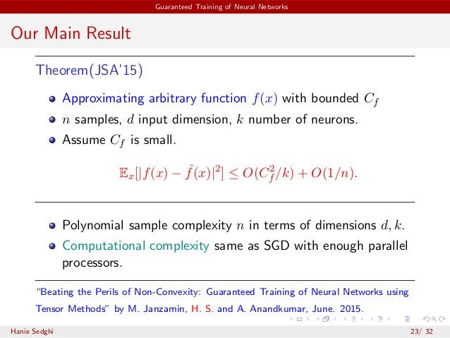 Guaranteed Training of Neural Networks Our Main Result Theorem(JSA'15) Approximating arbitrary function f(x) with bounded ...