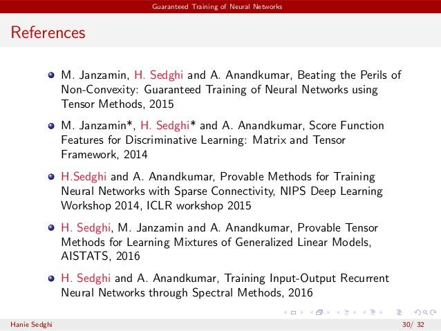 Guaranteed Training of Neural Networks References M. Janzamin, H. Sedghi and A. Anandkumar, Beating the Perils of Non-Conv...