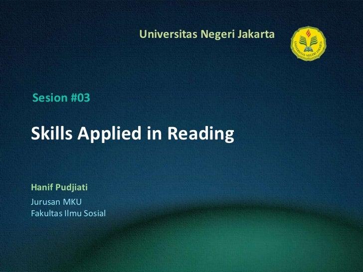 Skills Applied in Reading<br />HanifPudjiati<br />Sesion #03<br />JurusanMKU<br />FakultasIlmuSosial<br />