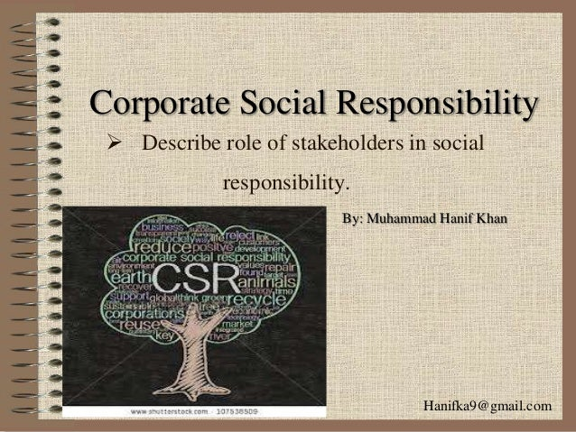 a corporations social responsibility to stakeholders essay Corporate social responsibility  refers to strategies corporations or  balances the interests of firms' stakeholders searches for social legitimacy and.