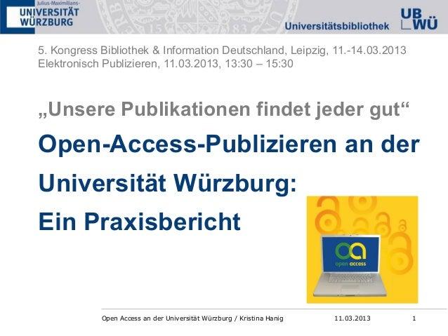 """Open Access an der Universität Würzburg / Kristina Hanig 111.03.2013 """"Unsere Publikationen findet jeder gut"""" Open-Access-P..."""