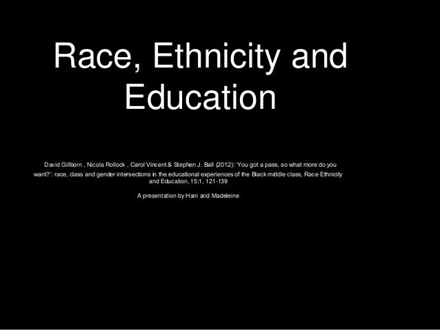 Race, Ethnicity and Education David Gillborn , Nicola Rollock , Carol Vincent & Stephen J. Ball (2012): 'You got a pass, s...