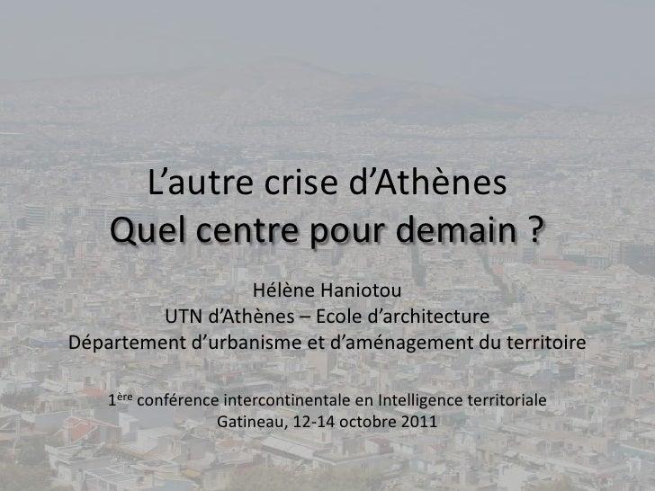 L'autre crise d'AthènesQuel centre pour demain ?<br />Hélène Haniotou<br />UTN d'Athènes – Ecole d'architecture<br />Dépar...