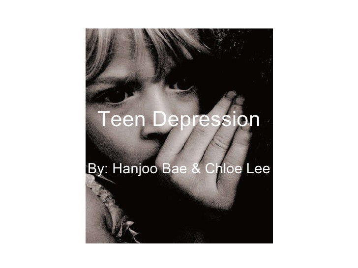 By: Hanjoo Bae & Chloe Lee Teen Depression