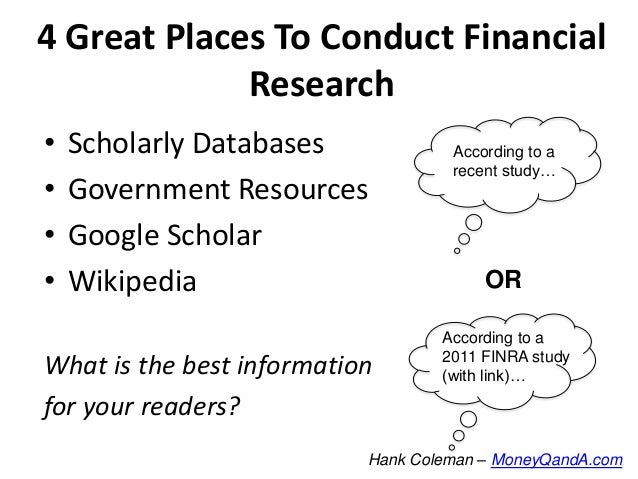 4 Great Places To Conduct Financial Research • • • •  Scholarly Databases Government Resources Google Scholar Wikipedia  W...