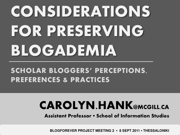 CONSIDERATIONSFOR PRESERVINGBLOGADEMIASCHOLAR BLOGGERS' PERCEPTIONS,PREFERENCES & PRACTICES      CAROLYN.HANK@MCGILL.CA   ...