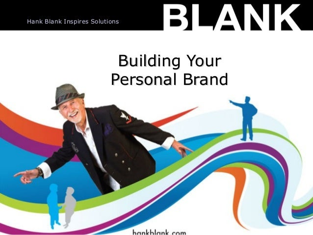 Hank Blank Inspires Solutions  Building Your Personal Brand