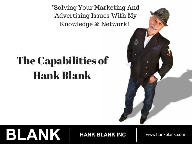 """Solving Your Marketing And  Advertising Issues With My  Knowledge & Network!""  The Capabilities of  Hank Blank"