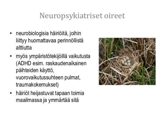Neuropsykiatriset oireet • neurobiologisia häiriöitä, joihin liittyy huomattavaa perinnöllistä alttiutta • myös ympäristöt...