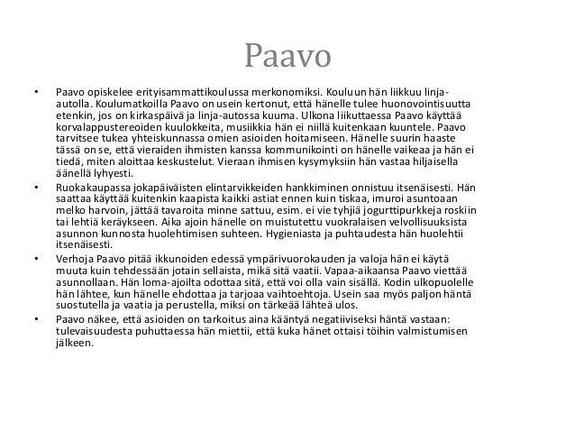 Paavo • Paavo opiskelee erityisammattikoulussa merkonomiksi. Kouluun hän liikkuu linja- autolla. Koulumatkoilla Paavo on u...