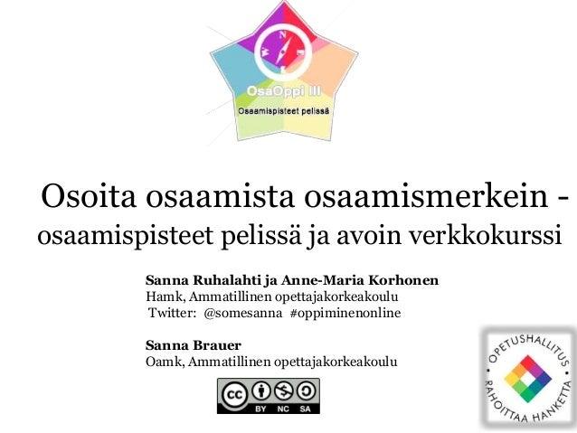 Osoita osaamista osaamismerkein - osaamispisteet pelissä ja avoin verkkokurssi Sanna Ruhalahti ja Anne-Maria Korhonen Hamk...