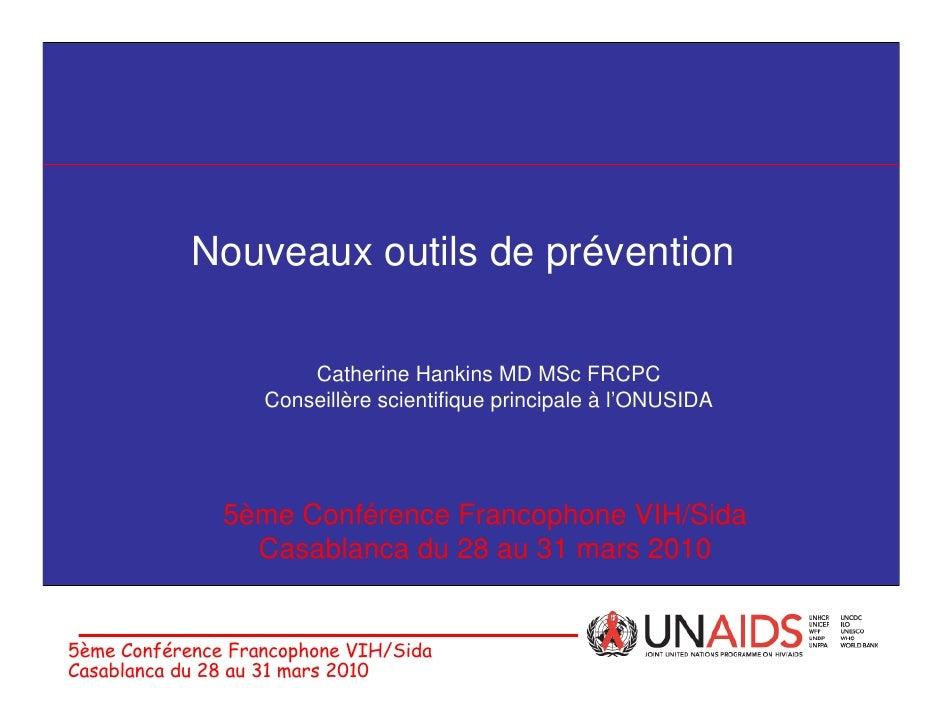 Nouveaux outils de prévention                         Catherine Hankins MD MSc FRCPC                    Conseillère scient...