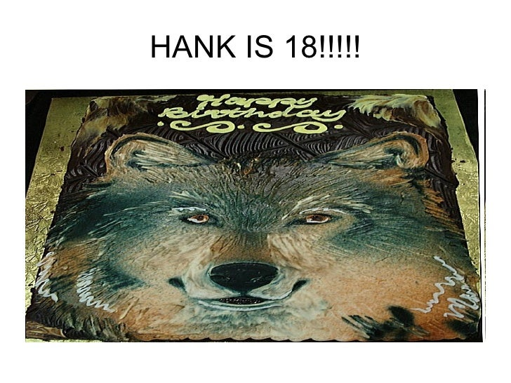 HANK IS 18!!!!!