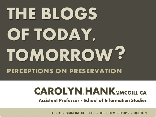 THE BLOGSOF TODAY,TOMORROW                                      ?PERCEPTIONS ON PRESERVATION      CAROLYN.HANK@MCGILL.CA  ...