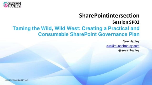 SharePointintersection Session SP02 Taming the Wild, Wild West: Creating a Practical and Consumable SharePoint Governance ...