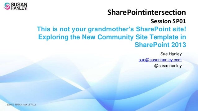 SharePointintersection Session SP01 This is not your grandmother's SharePoint site! Exploring the New Community Site Templ...