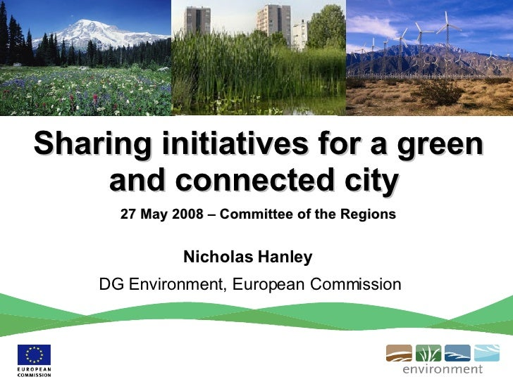 Sharing initiatives for a green and connected city  27 May 2008 – Committee of the Regions Nicholas Hanley  DG Environment...