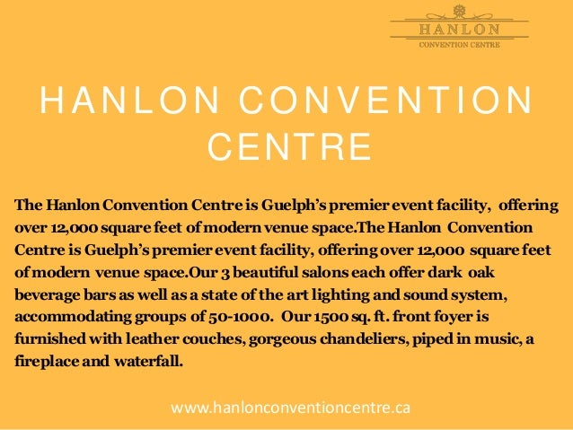 H A N L O N C O N V E N T I O N CENTRE The HanlonConventionCentre is Guelph'spremierevent facility, offering over 12,000sq...