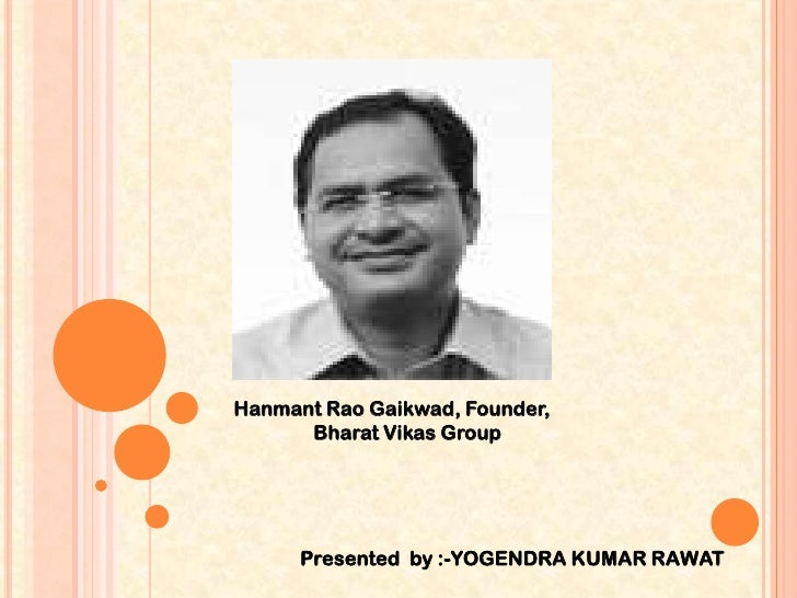 Hanmant RaoGaikwad, Founder, 	Bharat Vikas Group<br />Presented  by :-YOGENDRA KUMAR RAWAT<br />