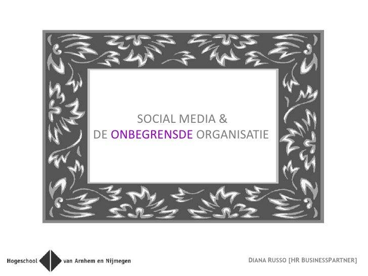 SOCIAL MEDIA &DE ONBEGRENSDE ORGANISATIE                      DIANA RUSSO [HR BUSINESSPARTNER]