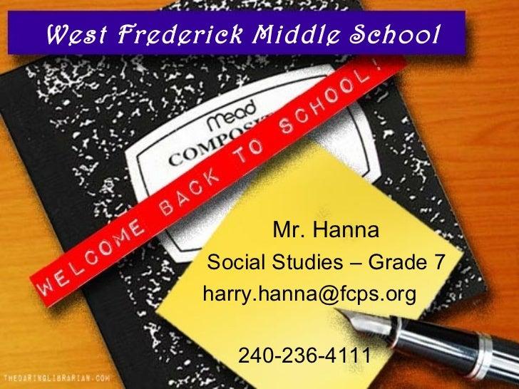 West Frederick Middle School                 Mr. Hanna           Social Studies – Grade 7           harry.hanna@fcps.org  ...