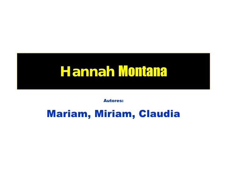 Hannah   Montana Autores: Mariam, Miriam, Claudia