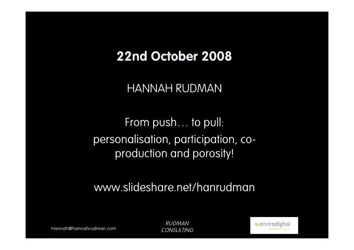 22nd October 2008                             HANNAH RUDMAN                      From push… to pull:               persona...