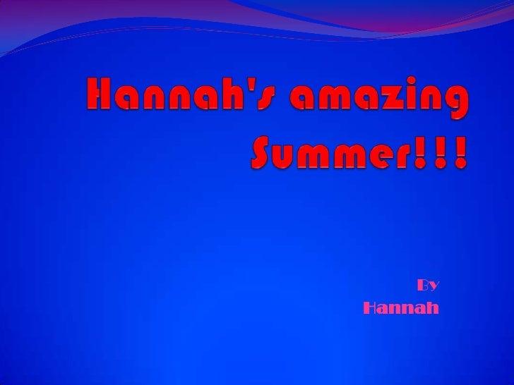 Hannah'samazingSummer!!!<br />By<br />Hannah<br />