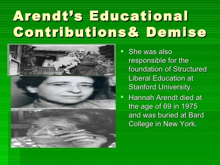 Arendt's Educational Contributions& Demise <ul><li>She was also responsible for the foundation of Structured Liberal Educa...