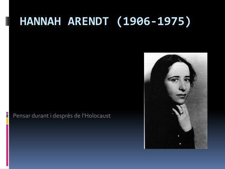 HANNAH ARENDT (1906-1975)<br />Pensar durant i després de l'Holocaust<br />
