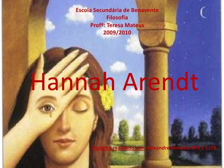 Escola Secundária de Benavente<br />Filosofia<br />Profª: Teresa Mateus<br />2009/2010<br />HannahArendt<br />Trabalho rea...