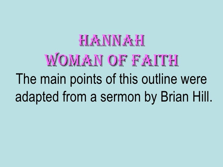 <ul><li>Hannah </li></ul><ul><li>Woman of Faith </li></ul><ul><li>The main points of this outline were adapted from a serm...