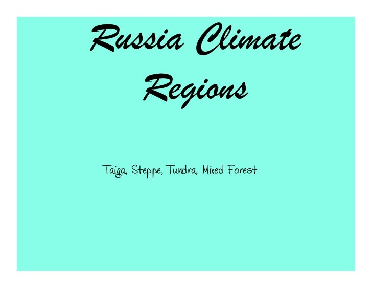 Russia Climate   Regions Taiga, Steppe, Tundra, Mixed Forest