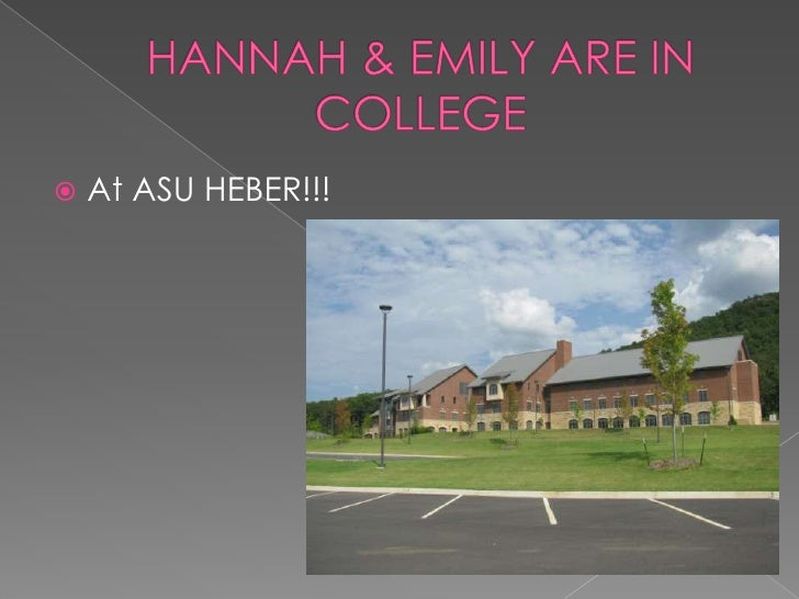 HANNAH & EMILY ARE IN COLLEGE<br />At ASU HEBER!!!<br />