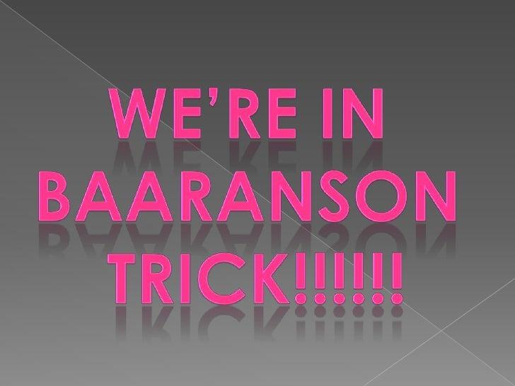 WE'RE IN <br />BAARANSON <br />TRICK!!!!!!<br />